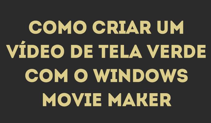 Como Criar um Vídeo de Tela Verde com o Windows Movie Maker