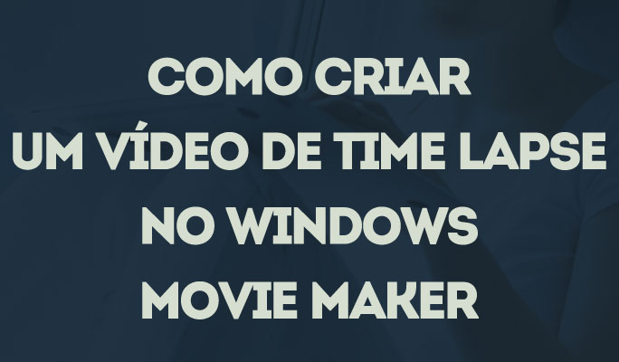 Como Criar um Vídeo de Time Lapse no Windows Movie Maker