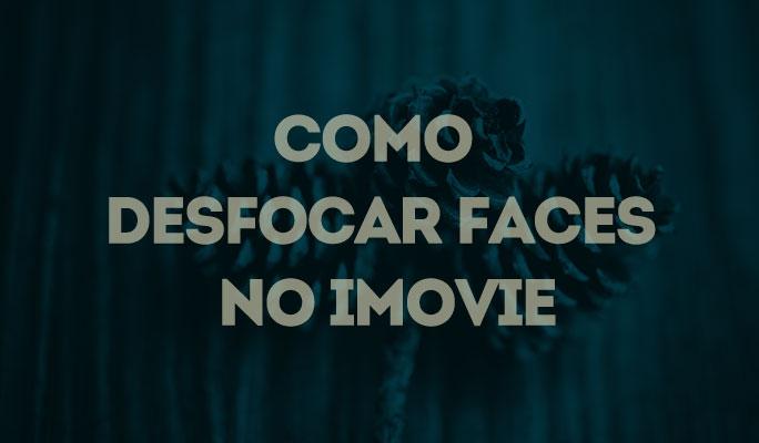 Como desfocar rostos no iMovie