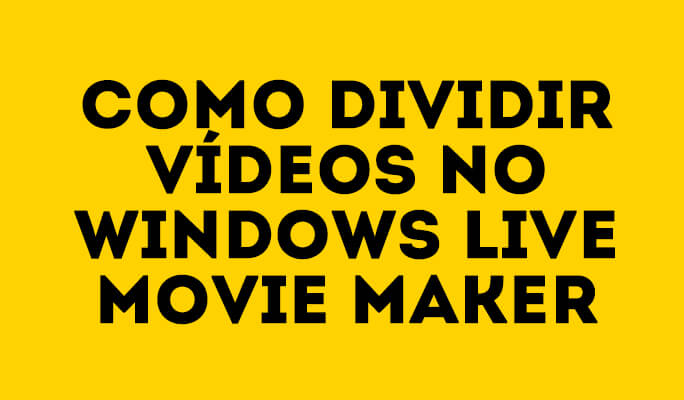 Como dividir vídeos no Windows Live Movie Maker