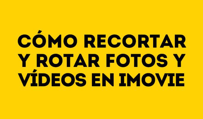 Como cortar e rodar fotos e vídeos no iMovie