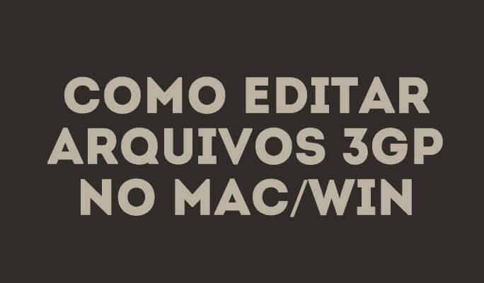 Como editar arquivos 3GP no Mac/Win (Windows 7 8 10 incluído)