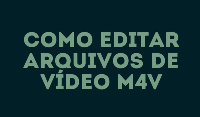 Como editar arquivos de vídeo M4V