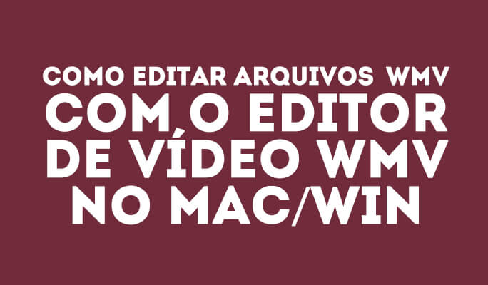 Como Editar arquivos WMV com o Editor de Vídeo WMV no Mac/Win (Windows 8 incluído)