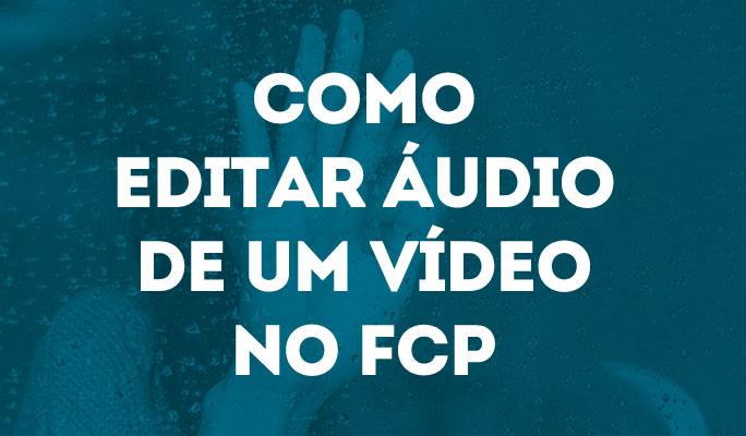 Como Editar Áudio de um Vídeo no FCP