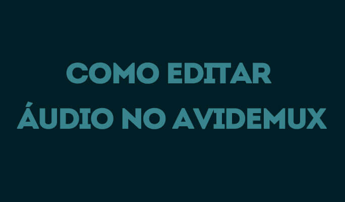 Como Editar Áudio no Avidemux