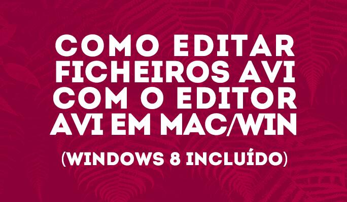 Como editar ficheiros AVI com o editor AVI em Mac/Win (Windows 8 incluído)