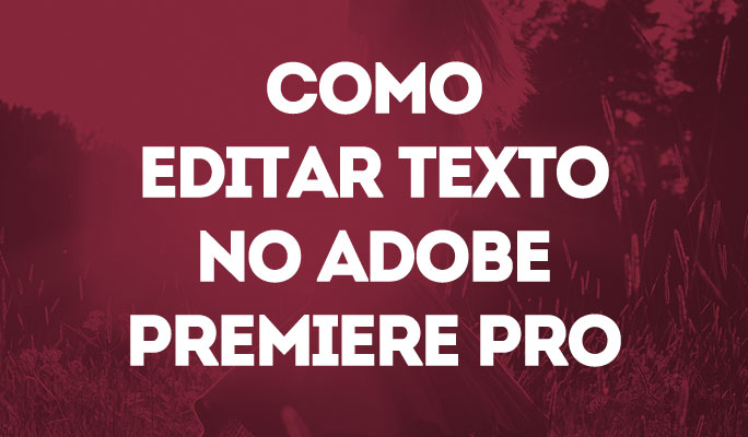 Como Editar Texto no Adobe Premiere Pro