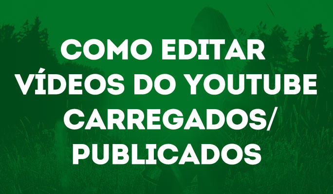 Como Editar Vídeos do YouTube Carregados/Publicados