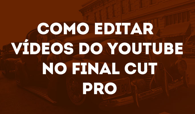 Como Editar Vídeos do YouTube no Final Cut Pro