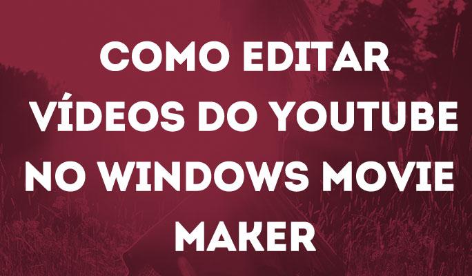 Como Editar Vídeos do YouTube no Windows Movie Maker