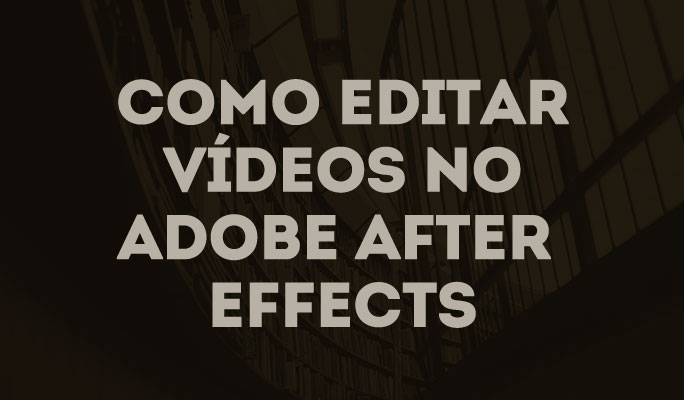 Como Editar Vídeos no Adobe After Effects