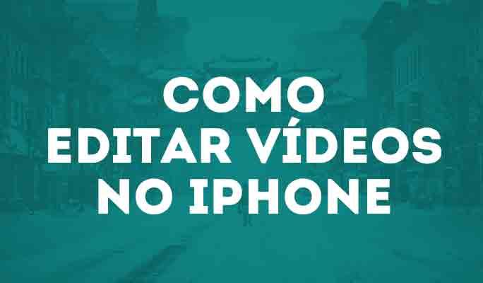 Como Editar Vídeos no iPhone