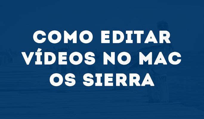 Como Editar Vídeos no Mac OS Sierra