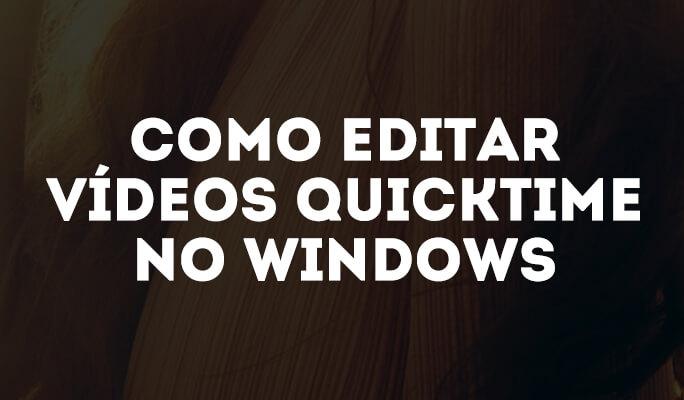 Como editar vídeosQuickTime no Windows