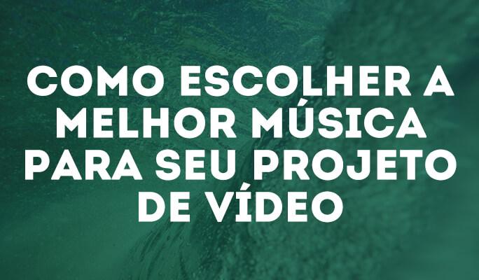 Como escolher a melhor música para seu vídeo