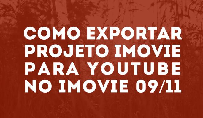 Como exportar projeto iMovie para YouTube no iMovie 09/11