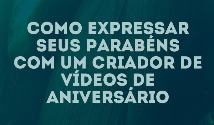Como Expressar Seus Parabéns com um Criador de Vídeos de Aniversário