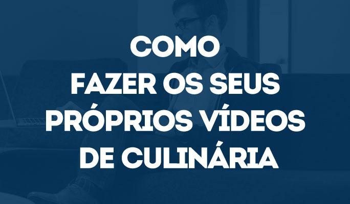 Como Fazer os Seus Próprios Vídeos de Culinária