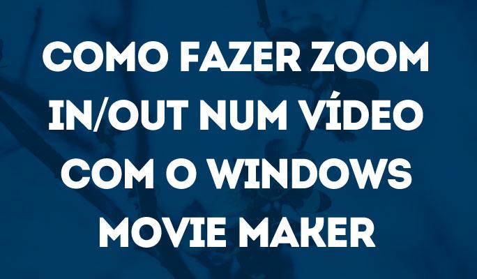 Como Fazer Zoom In/Out num Vídeo com o Windows Movie Maker
