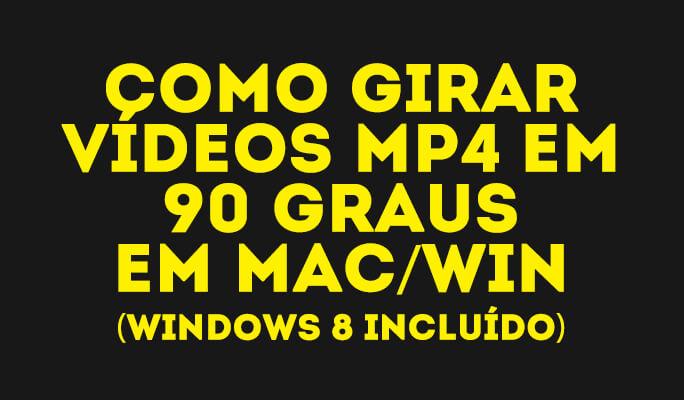 Como girar vídeos MP4 em 90 graus em Mac/Win (Windows 8 incluído)