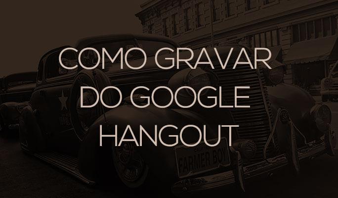 Como Gravar do Google Hangout