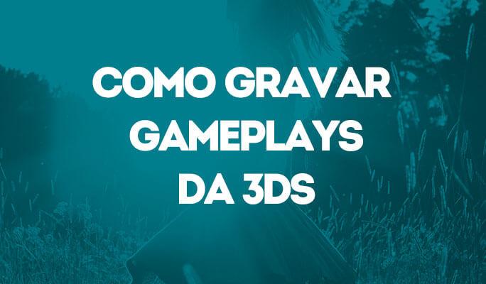 Como Gravar Gameplays da 3DS