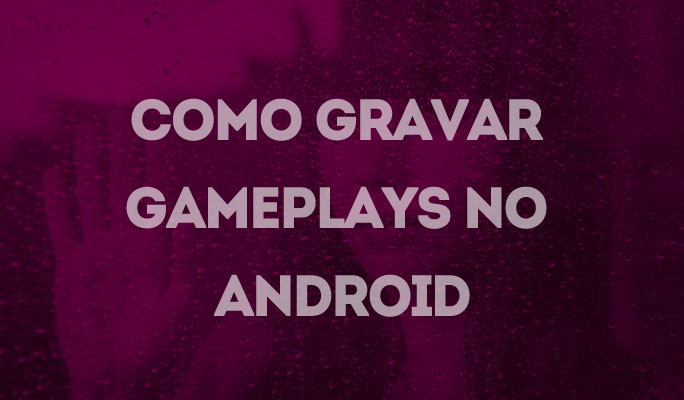 Como Gravar Gameplays no Android