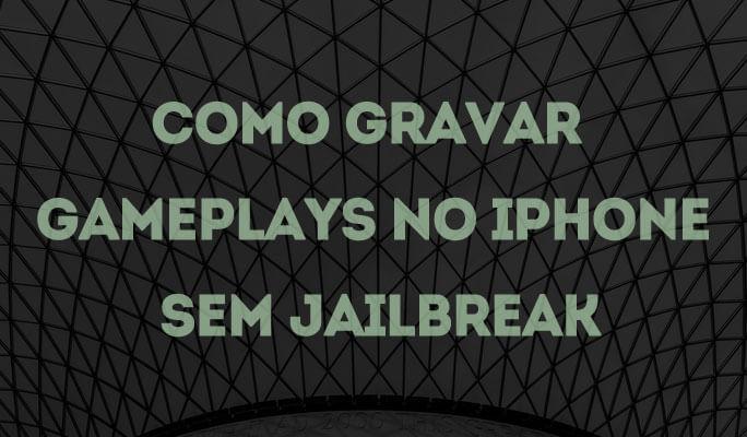 Como Gravar Gameplays no iPhone Sem Jailbreak