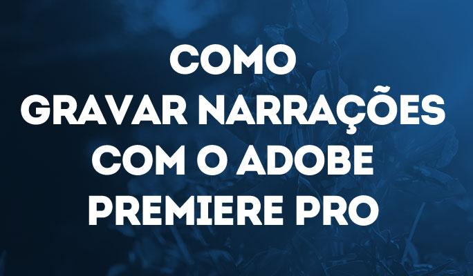 Como Gravar Narrações com o Adobe Premiere Pro