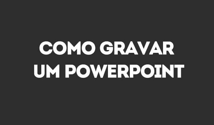 Como Gravar um PowerPoint