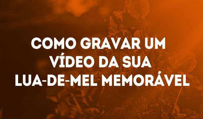Como Gravar um Vídeo da Sua Lua-de-Mel Memorável
