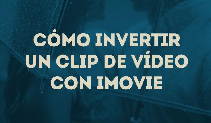 Como Inverter um Clipe de Vídeo no iMovie