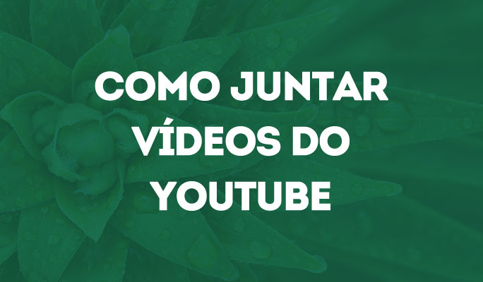 Como Juntar Vídeos do YouTube