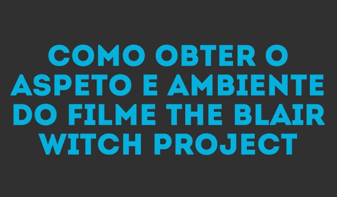Como Obter o Aspeto e Ambiente do Filme The Blair Witch Project