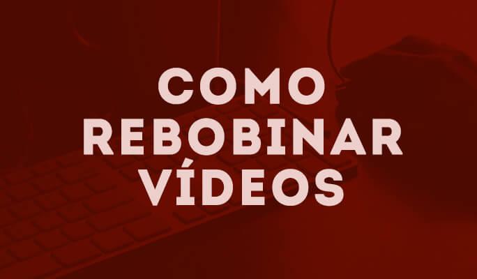 Como Rebobinar Vídeos
