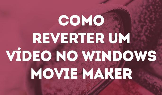 Como Reverter um Vídeo no Windows Movie Maker