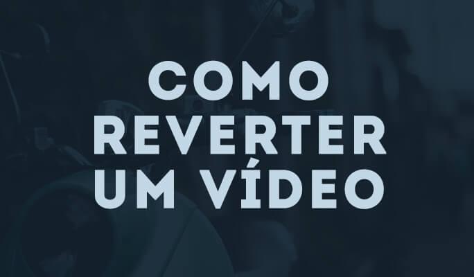 Como Reverter um Vídeo