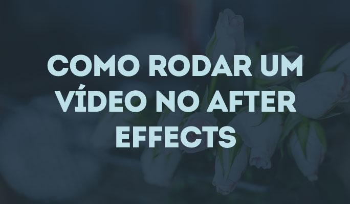 Como Rodar um Vídeo no After Effects