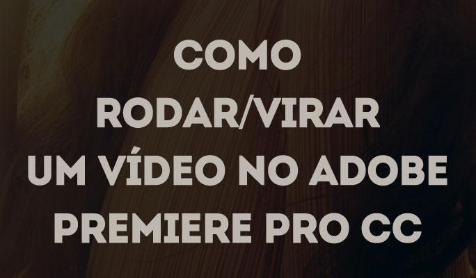 Como girar / virar um vídeo no Adobe Premiere