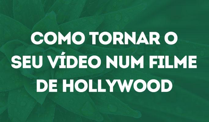 Como Tornar o Seu Vídeo Num Filme de Hollywood
