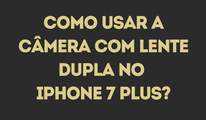 Como Usar a Câmera com Lente Dupla no iPhone 7 Plus?