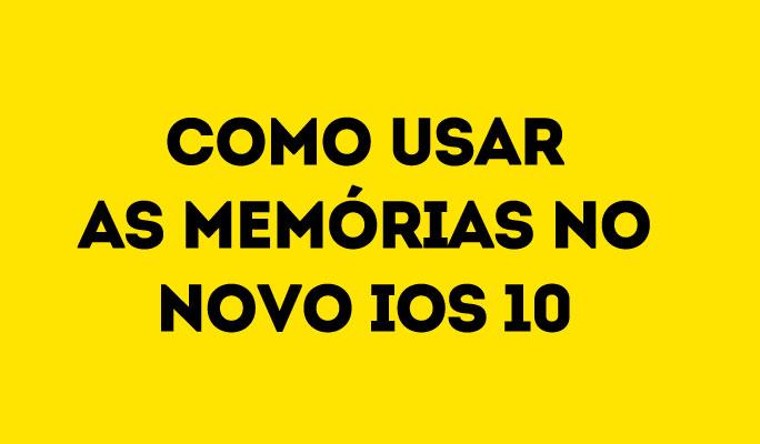Como Usar as Memórias no Novo iOS 10