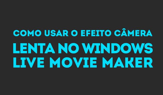 Como Criar o Efeito Câmera Lenta no Windows Live Movie Maker