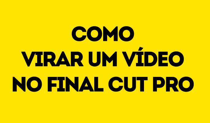 Como Virar um Vídeo no Final Cut Pro