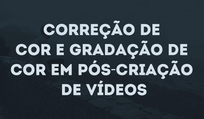 Correção de Cor e Gradação de Cor em Pós-Criação de Vídeos