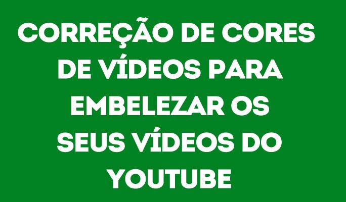 Correção de Cores de Vídeos para Embelezar os Seus Vídeos do YouTube