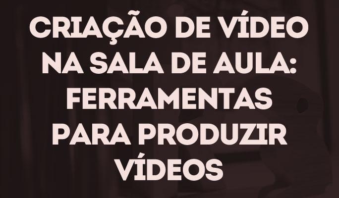 Criação de Vídeo na Sala de Aula: Ferramentas para produzir vídeos