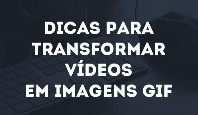 Dicas para Transformar Vídeos em Imagens GIF