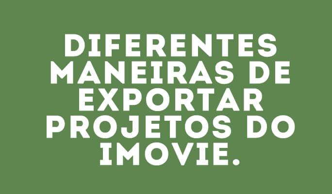 Diferentes maneiras de exportar projetos do iMovie.